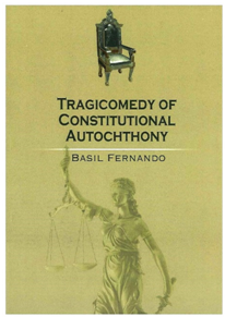 ASIA: A NEW BOOK - TRAGICOMEDY OF CONSTITUTIONAL AUTOCHTHONY – By Basil Fernando